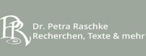 Dr. Petra Raschke, Recherchen, Texte & mehr